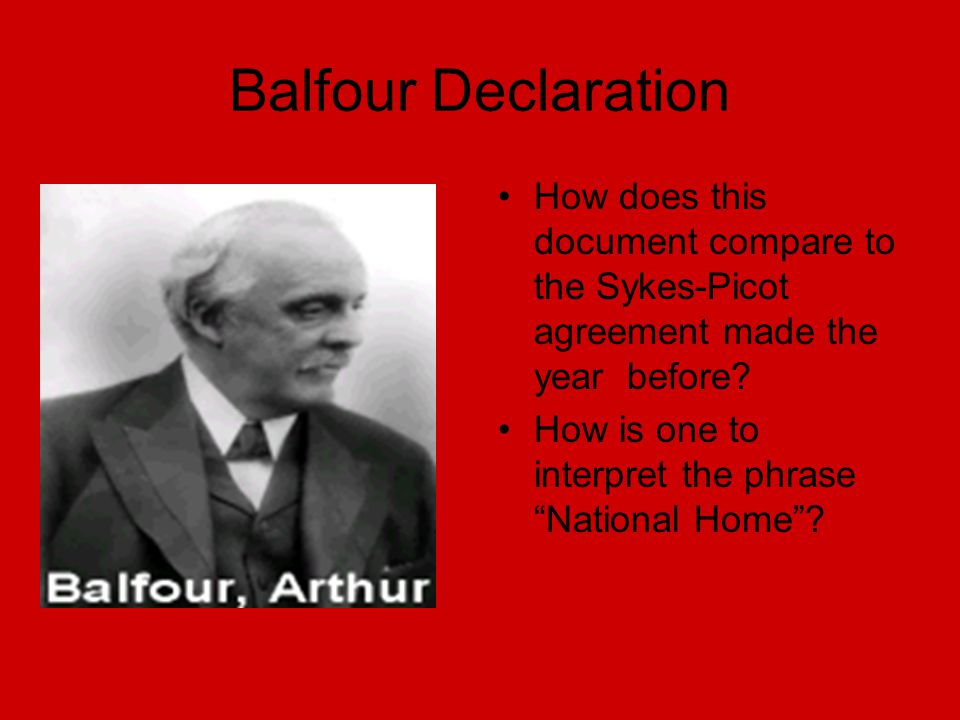 Balfour Declaration How does this document compare to the Sykes-Picot agreement made the year before.