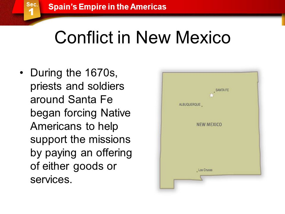 Conflict in New Mexico During the 1670s, priests and soldiers around Santa Fe began forcing Native Americans to help support the missions by paying an