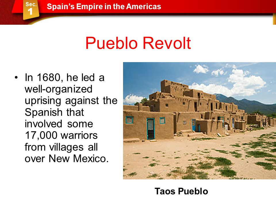 Pueblo Revolt In 1680, he led a well-organized uprising against the Spanish that involved some 17,000 warriors from villages all over New Mexico. Spai