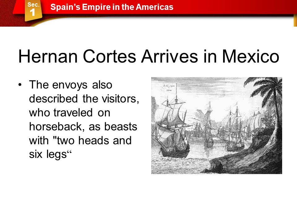 Hernan Cortes Arrives in Mexico The envoys also described the visitors, who traveled on horseback, as beasts with