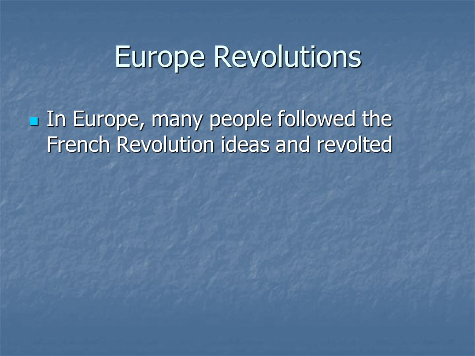 Europe Revolutions In Europe, many people followed the French Revolution ideas and revolted In Europe, many people followed the French Revolution ideas and revolted