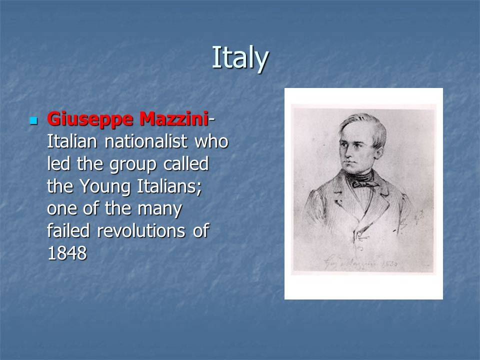 Italy Giuseppe Mazzini- Italian nationalist who led the group called the Young Italians; one of the many failed revolutions of 1848 Giuseppe Mazzini- Italian nationalist who led the group called the Young Italians; one of the many failed revolutions of 1848