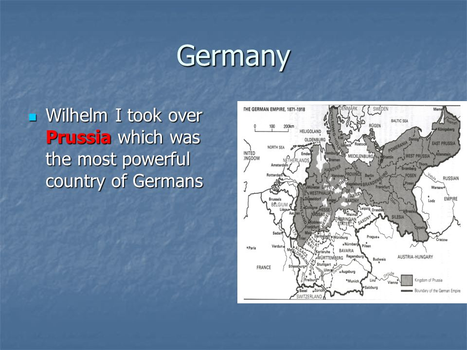 Germany Wilhelm I took over Prussia which was the most powerful country of Germans Wilhelm I took over Prussia which was the most powerful country of Germans