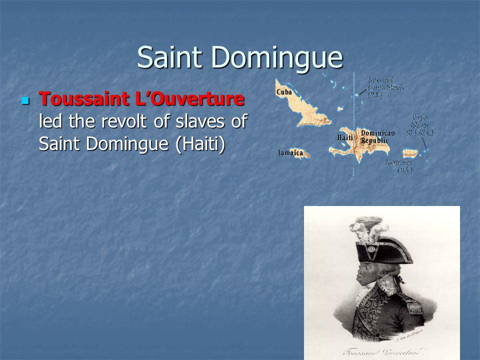 Saint Domingue Toussaint L'Ouverture led the revolt of slaves of Saint Domingue (Haiti) Toussaint L'Ouverture led the revolt of slaves of Saint Domingue (Haiti)