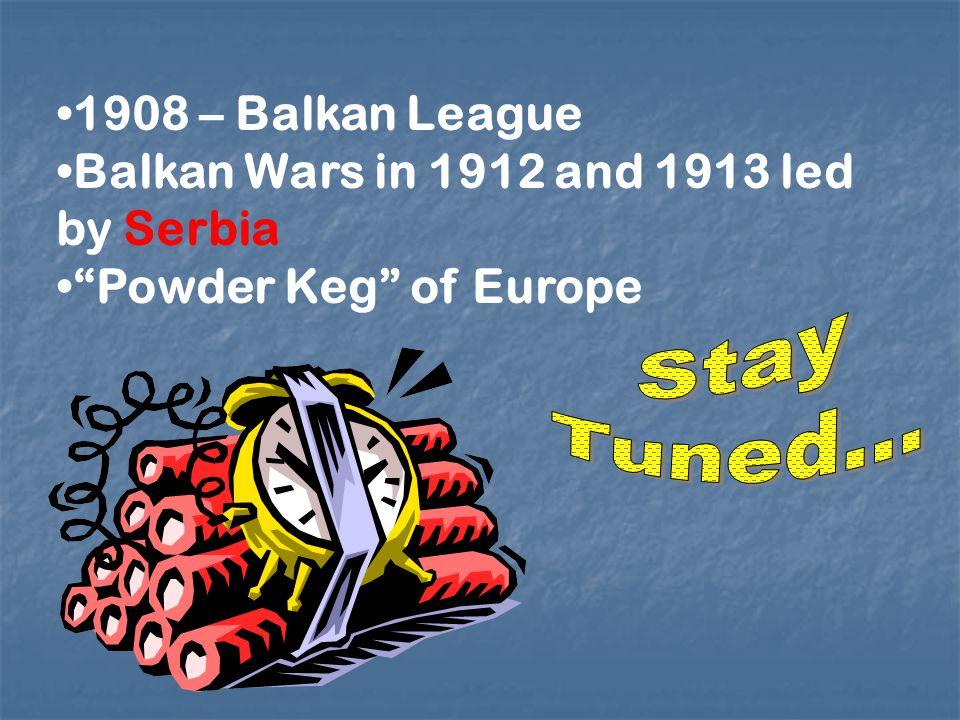 1908 – Balkan League Balkan Wars in 1912 and 1913 led by Serbia Powder Keg of Europe