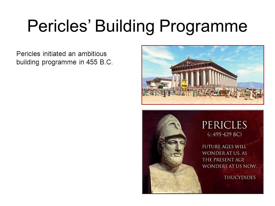 Pericles' Building Programme Pericles initiated an ambitious building programme in 455 B.C.