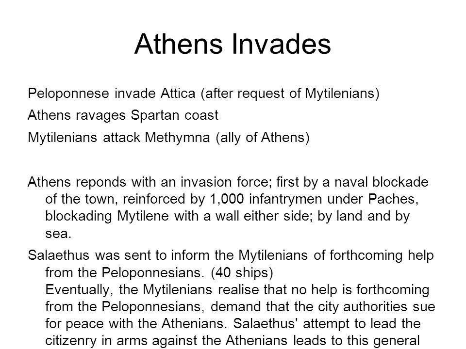 Athens Invades Peloponnese invade Attica (after request of Mytilenians) Athens ravages Spartan coast Mytilenians attack Methymna (ally of Athens) Athe