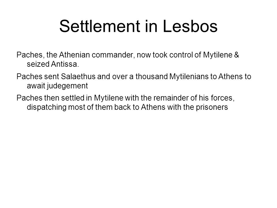 Settlement in Lesbos Paches, the Athenian commander, now took control of Mytilene & seized Antissa.