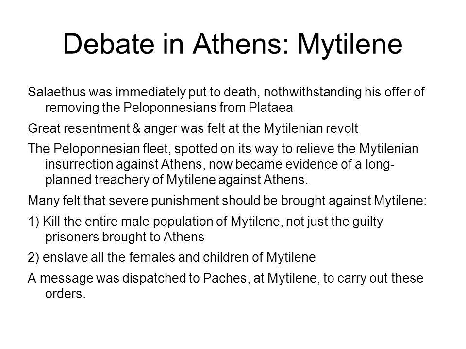 Debate in Athens: Mytilene Salaethus was immediately put to death, nothwithstanding his offer of removing the Peloponnesians from Plataea Great resent