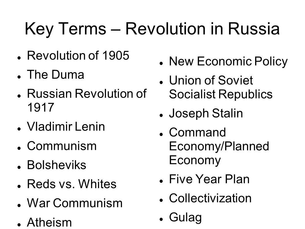 Key Terms – Revolution in Russia Revolution of 1905 The Duma Russian Revolution of 1917 Vladimir Lenin Communism Bolsheviks Reds vs.