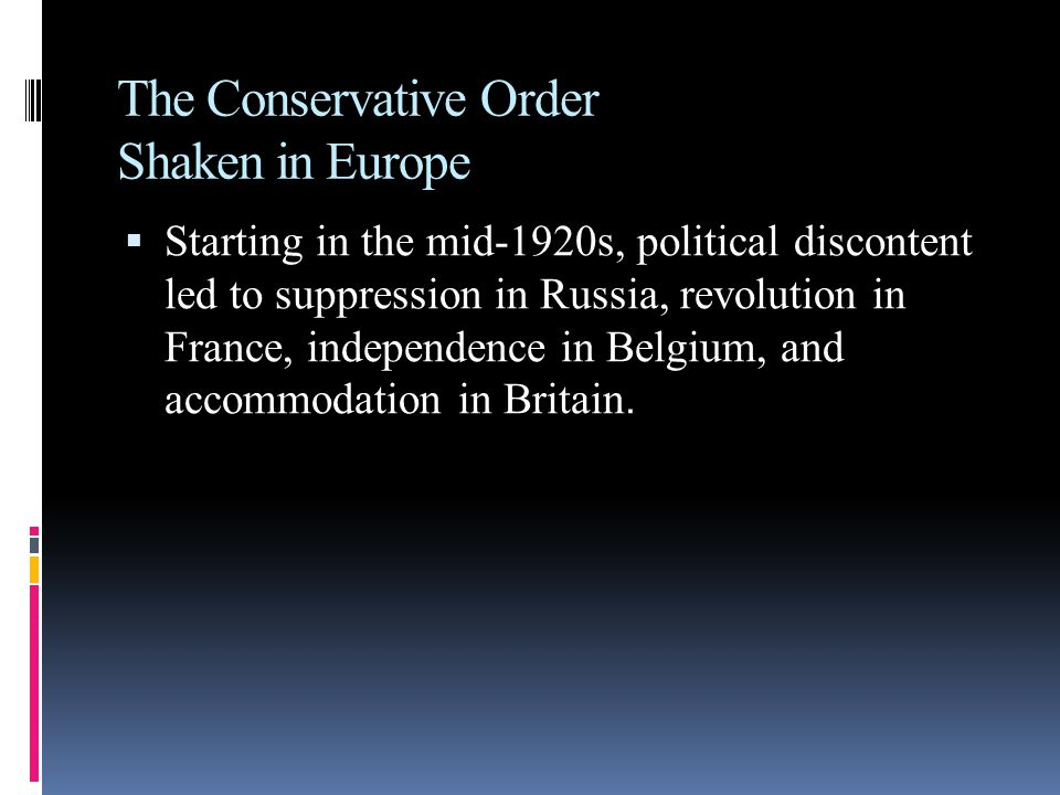 The Conservative Order Shaken in Europe  Starting in the mid-1920s, political discontent led to suppression in Russia, revolution in France, independence in Belgium, and accommodation in Britain.