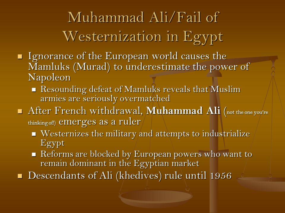 Muhammad Ali/Fail of Westernization in Egypt Ignorance of the European world causes the Mamluks (Murad) to underestimate the power of Napoleon Ignoran