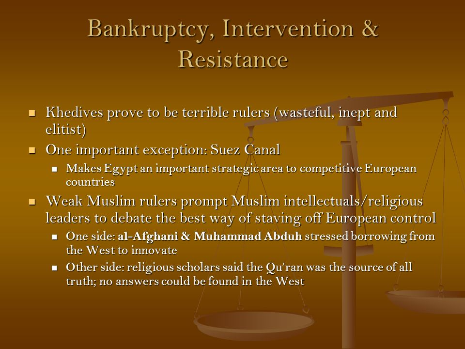 Bankruptcy, Intervention & Resistance Khedives prove to be terrible rulers (wasteful, inept and elitist) Khedives prove to be terrible rulers (wastefu