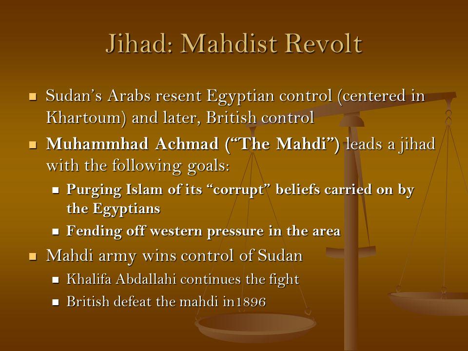 Jihad: Mahdist Revolt Sudan's Arabs resent Egyptian control (centered in Khartoum) and later, British control Sudan's Arabs resent Egyptian control (c