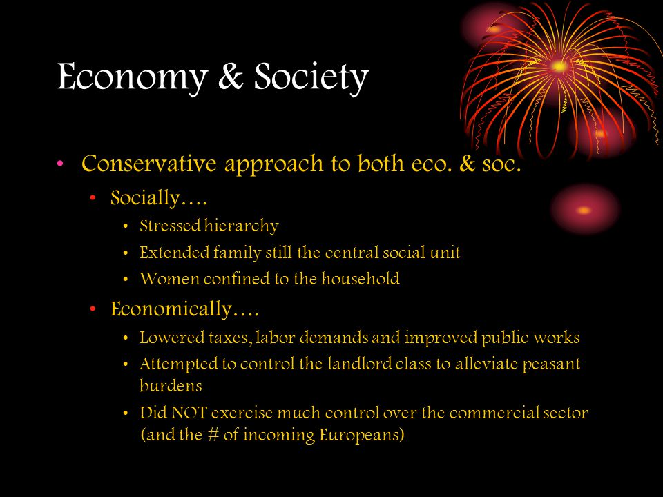 Economy & Society Conservative approach to both eco. & soc. Socially…. Stressed hierarchy Extended family still the central social unit Women confined