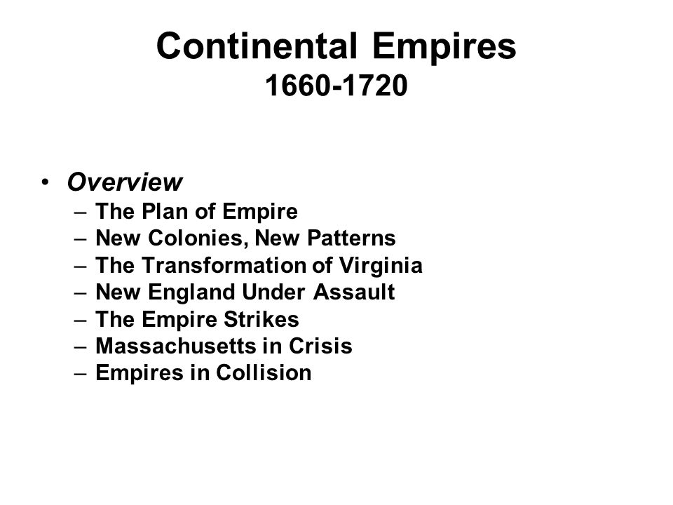 Continental Empires 1660-1720 Revisiting the Common Threads >> What forces—political, economic, military, social, cultural—gave shape to the English empire.