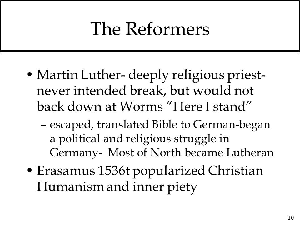 "10 The Reformers Martin Luther- deeply religious priest- never intended break, but would not back down at Worms ""Here I stand"" –escaped, translated Bi"