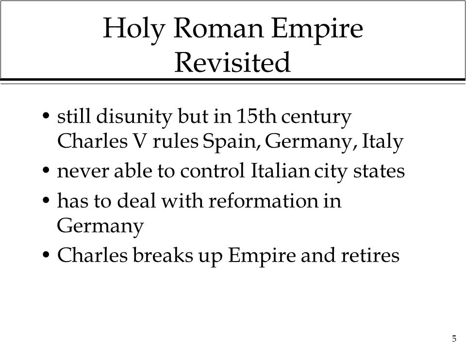 5 Holy Roman Empire Revisited still disunity but in 15th century Charles V rules Spain, Germany, Italy never able to control Italian city states has t