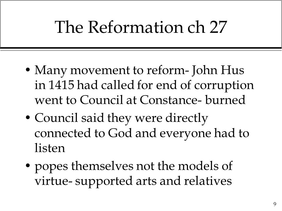 10 The Reformers Martin Luther- deeply religious priest- never intended break, but would not back down at Worms Here I stand –escaped, translated Bible to German-began a political and religious struggle in Germany- Most of North became Lutheran Erasamus 1536t popularized Christian Humanism and inner piety