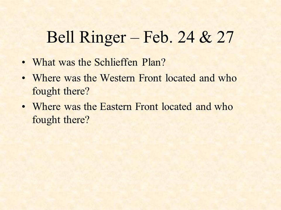 Bell Ringer – Feb. 24 & 27 What was the Schlieffen Plan.