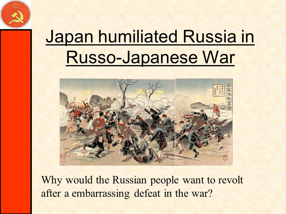 Japan humiliated Russia in Russo-Japanese War Why would the Russian people want to revolt after a embarrassing defeat in the war