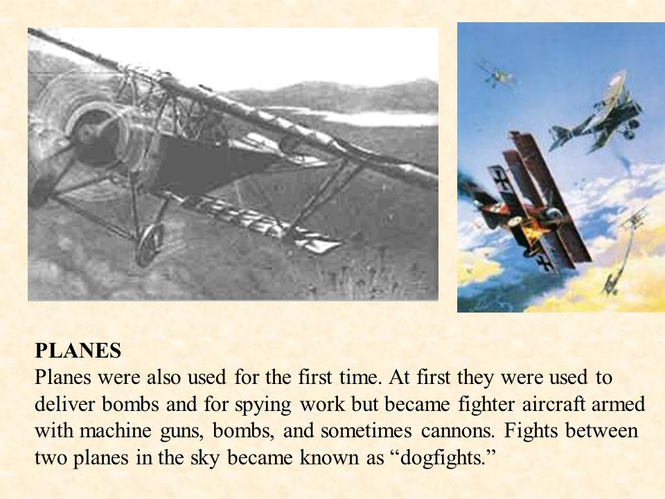 PLANES Planes were also used for the first time.