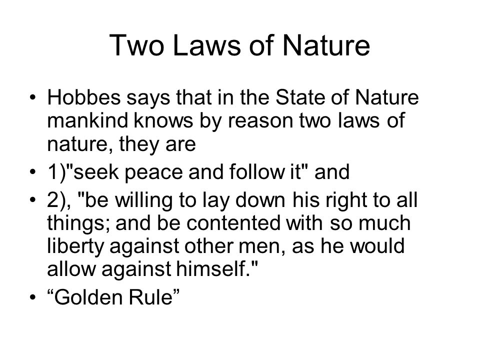 Two Laws of Nature Hobbes says that in the State of Nature mankind knows by reason two laws of nature, they are 1)