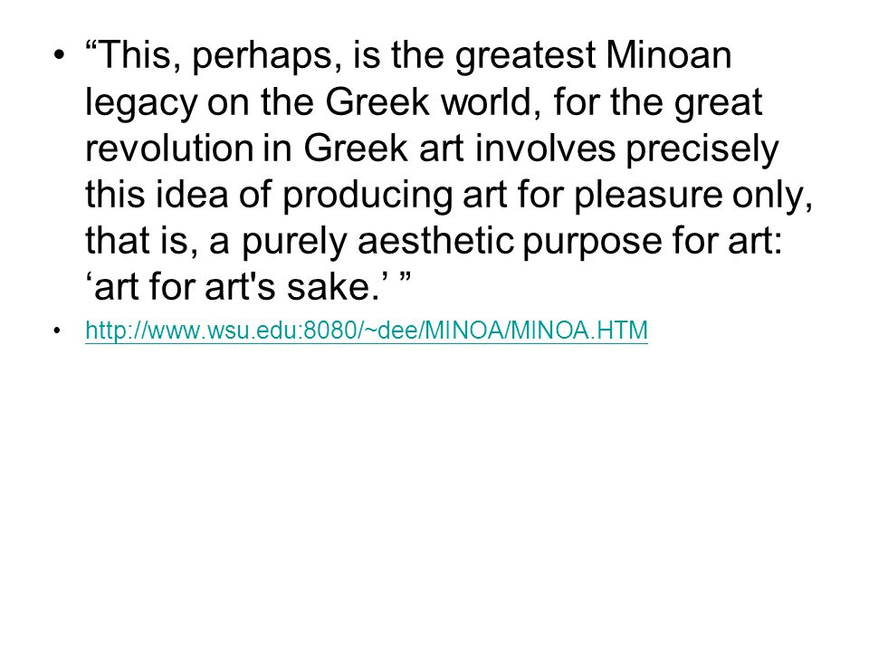 """This, perhaps, is the greatest Minoan legacy on the Greek world, for the great revolution in Greek art involves precisely this idea of producing art"