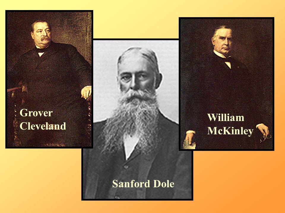 Sanford Dole Grover Cleveland William McKinley