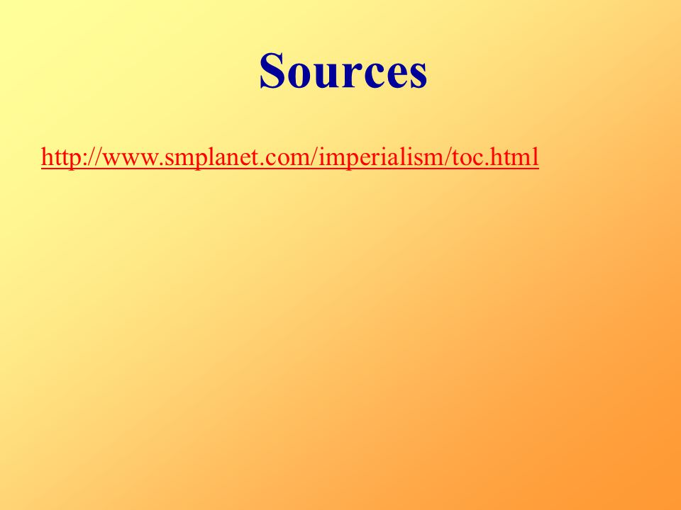 Sources http://www.smplanet.com/imperialism/toc.html