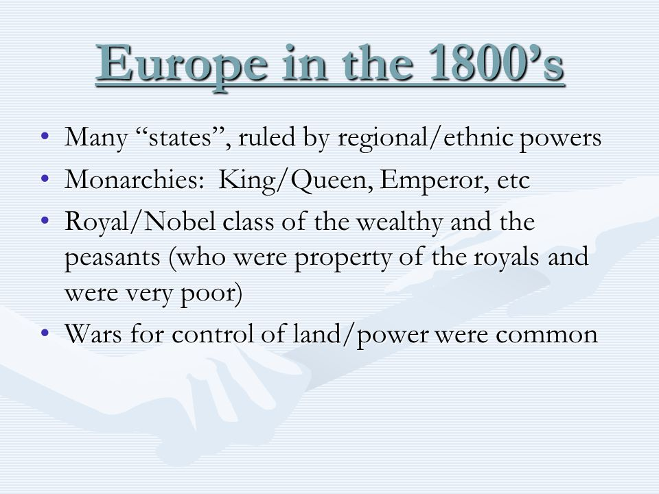 """Europe in the 1800's Many """"states"""", ruled by regional/ethnic powersMany """"states"""", ruled by regional/ethnic powers Monarchies: King/Queen, Emperor, etc"""