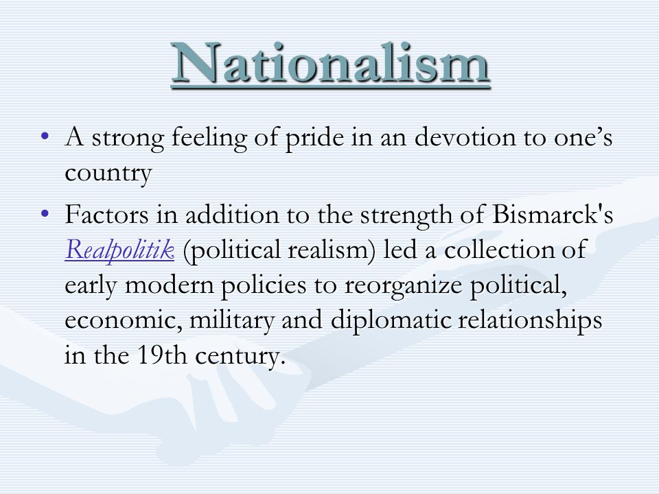 Nationalism A strong feeling of pride in an devotion to one's countryA strong feeling of pride in an devotion to one's country Factors in addition to