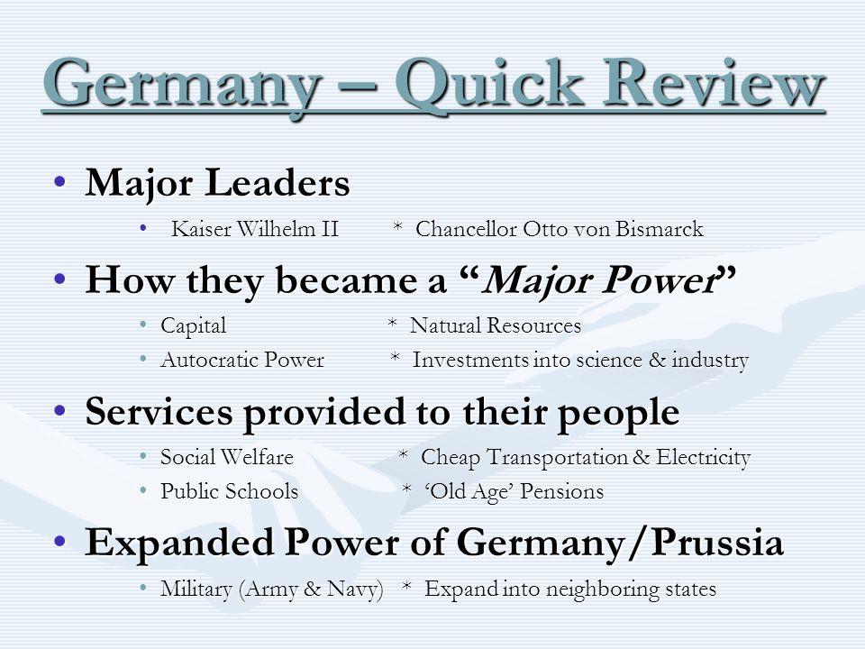Germany – Quick Review Major LeadersMajor Leaders Kaiser Wilhelm II * Chancellor Otto von BismarckKaiser Wilhelm II * Chancellor Otto von Bismarck How