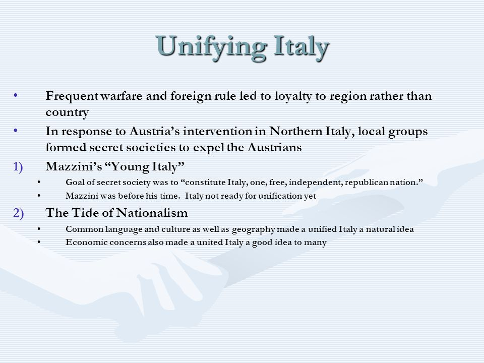 Unifying Italy Frequent warfare and foreign rule led to loyalty to region rather than country In response to Austria's intervention in Northern Italy,