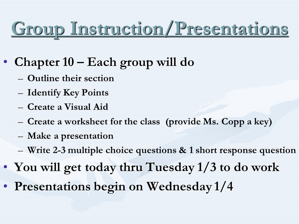 Group Instruction/Presentations Chapter 10 – Each group will doChapter 10 – Each group will do – –Outline their section – –Identify Key Points – –Crea