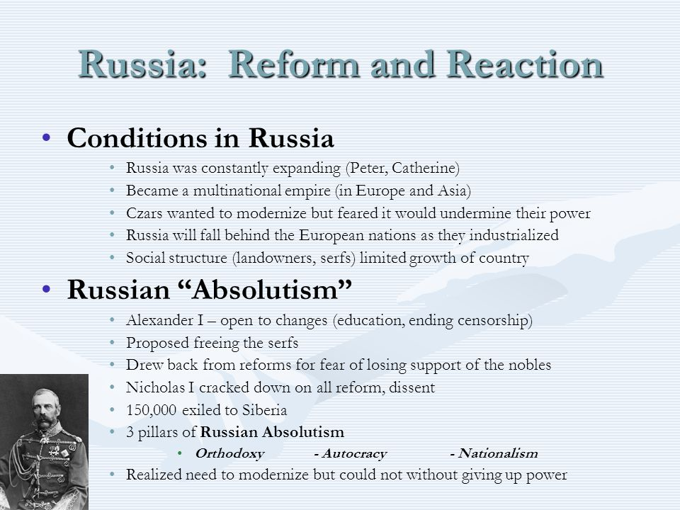 Russia: Reform and Reaction Conditions in Russia Russia was constantly expanding (Peter, Catherine)Russia was constantly expanding (Peter, Catherine)