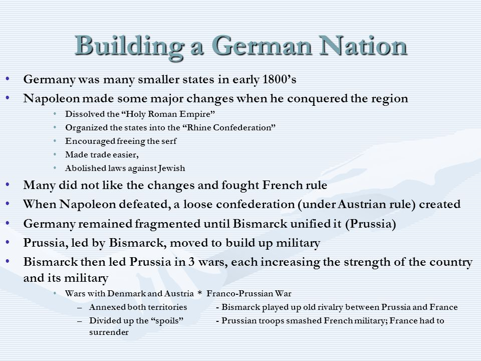 """Building a German Nation Germany was many smaller states in early 1800's Napoleon made some major changes when he conquered the region Dissolved the """""""