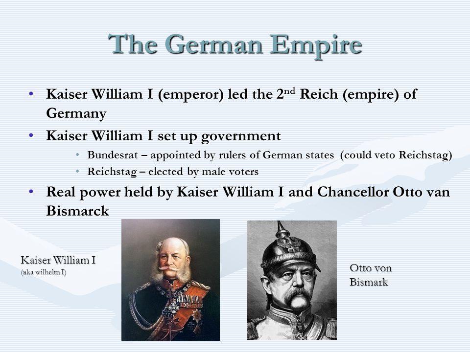 The German Empire Kaiser William I (emperor) led the 2 nd Reich (empire) of GermanyKaiser William I (emperor) led the 2 nd Reich (empire) of Germany K