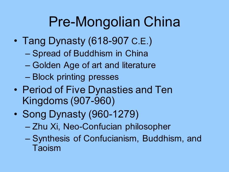 Pre-Mongolian China Tang Dynasty (618-907 C.E. ) –Spread of Buddhism in China –Golden Age of art and literature –Block printing presses Period of Five