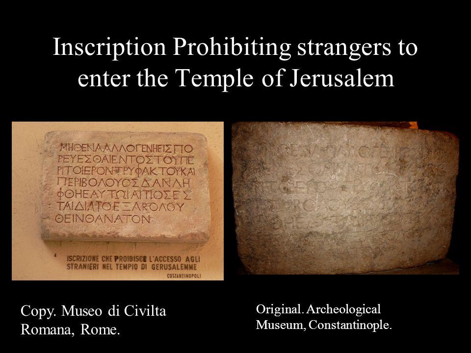 Inscription Prohibiting strangers to enter the Temple of Jerusalem Original. Archeological Museum, Constantinople. Copy. Museo di Civilta Romana, Rome