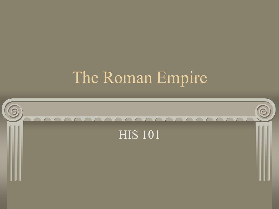 The Roman Empire HIS 101