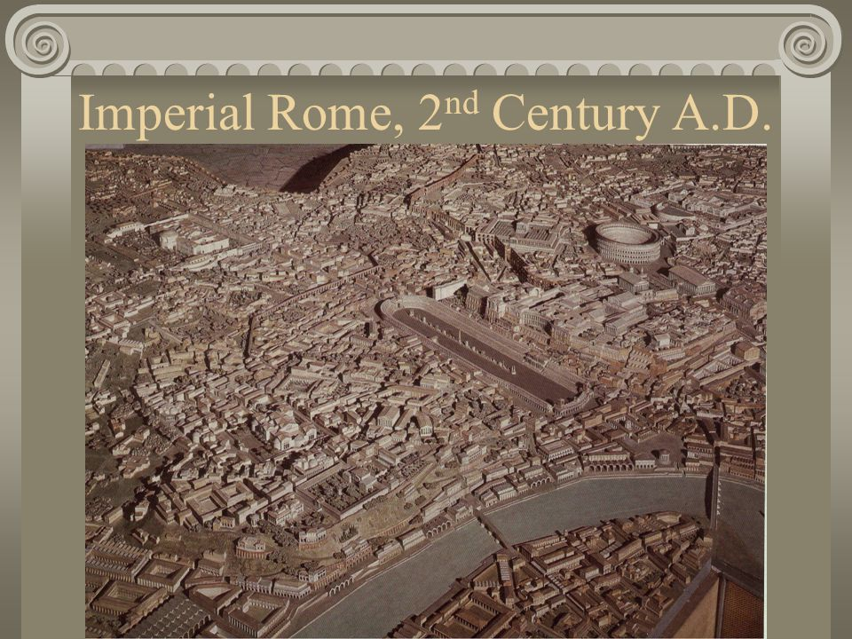Imperial Rome, 2 nd Century A.D.