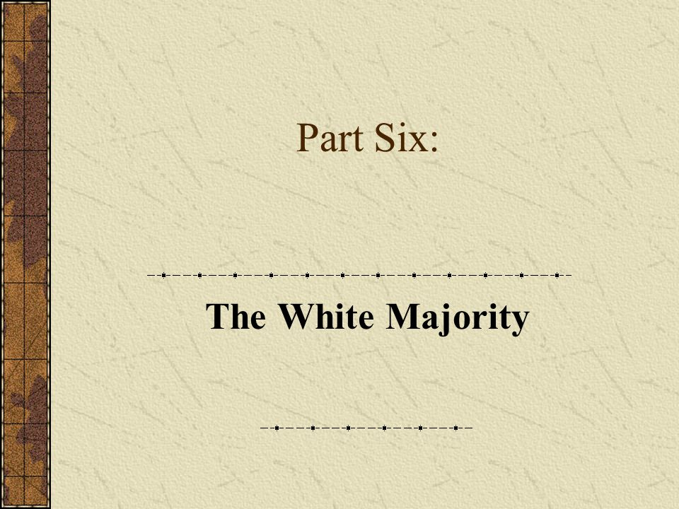 Part Six: The White Majority