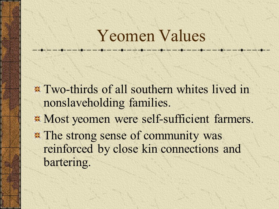 Yeomen Values Two-thirds of all southern whites lived in nonslaveholding families.
