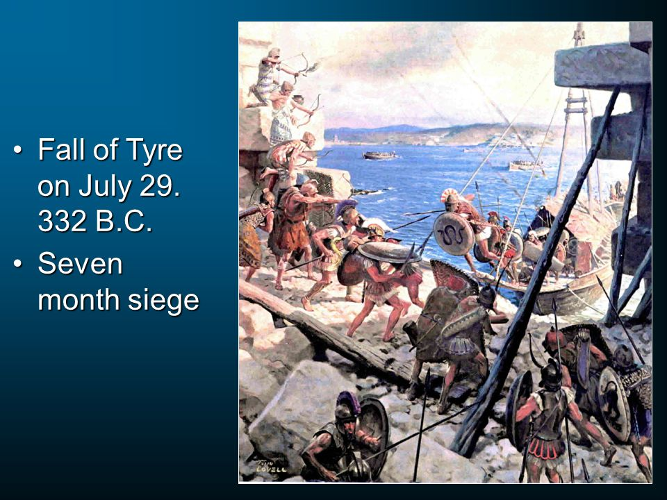 Fall of Tyre on July 29. 332 B.C.Fall of Tyre on July 29.
