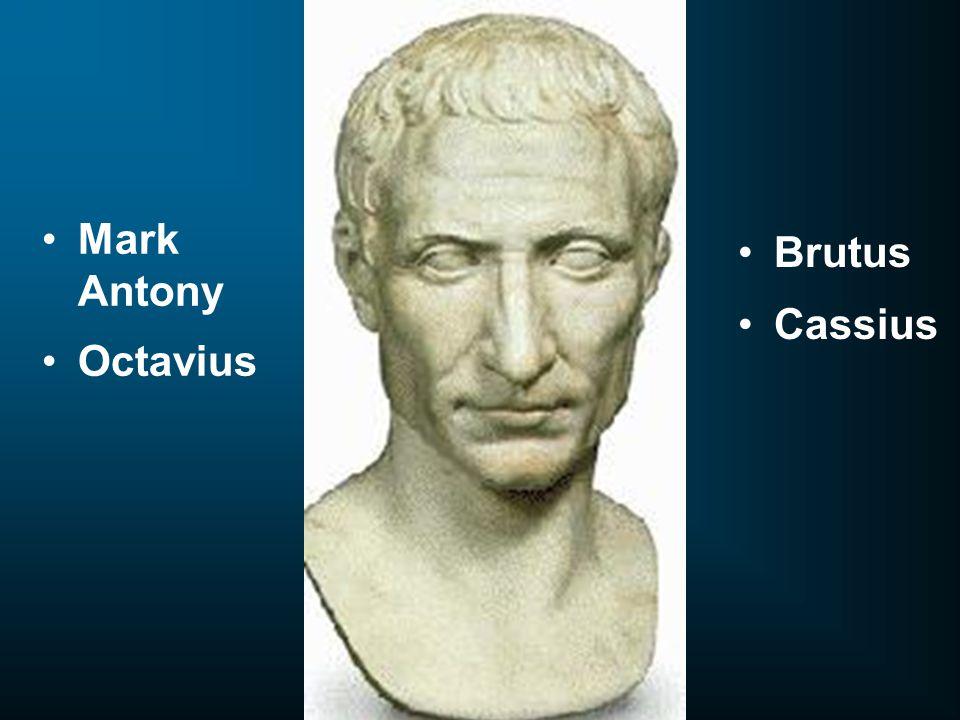Brutus Cassius Mark Antony Octavius