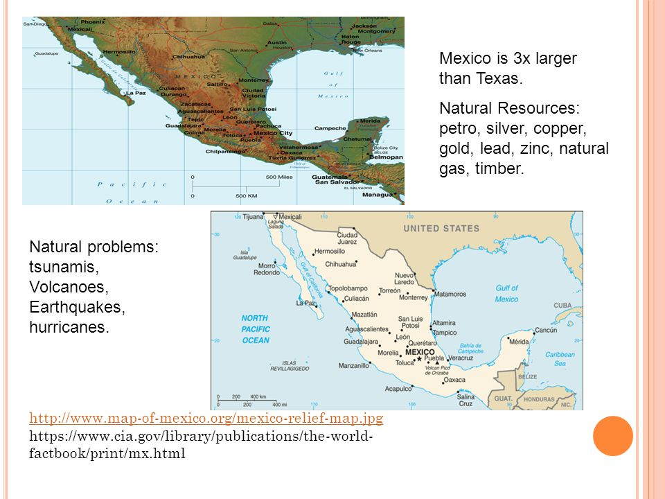 http://www.map-of-mexico.org/mexico-relief-map.jpg https://www.cia.gov/library/publications/the-world- factbook/print/mx.html Mexico is 3x larger than