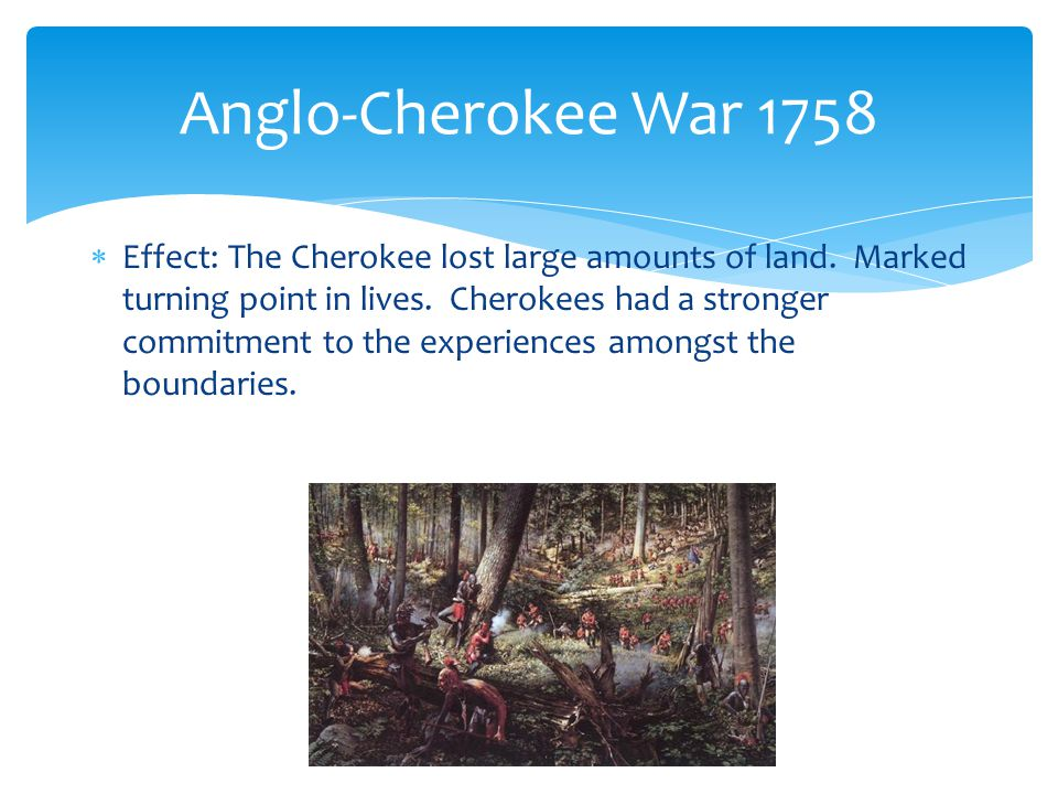  Effect: The Cherokee lost large amounts of land.