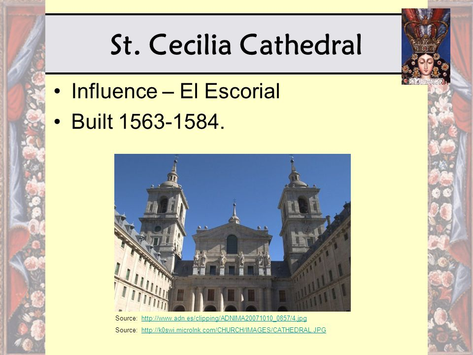 St. Cecilia Cathedral Influence – El Escorial Built 1563-1584. Source: http://www.adn.es/clipping/ADNIMA20071010_0857/4.jpghttp://www.adn.es/clipping/