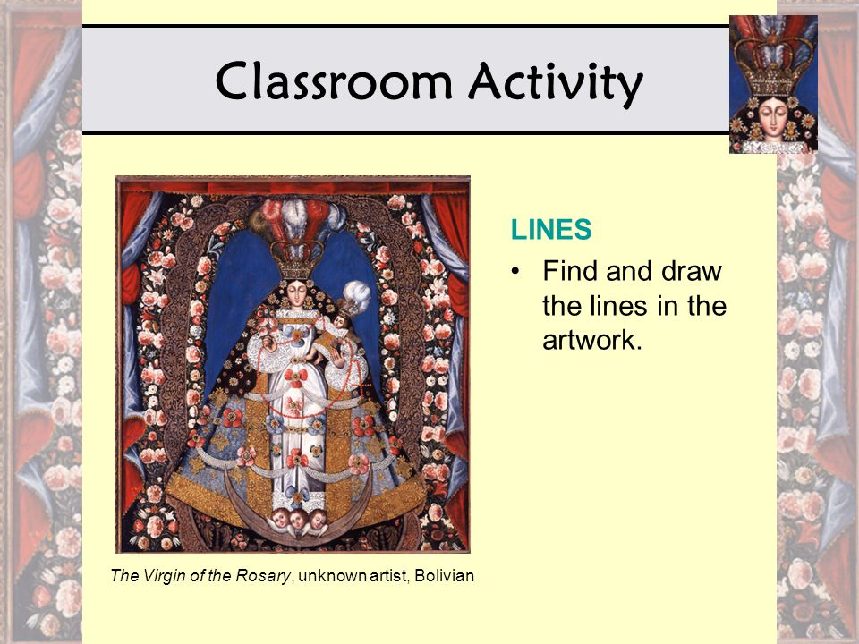 Classroom Activity The Virgin of the Rosary, unknown artist, Bolivian LINES Find and draw the lines in the artwork.